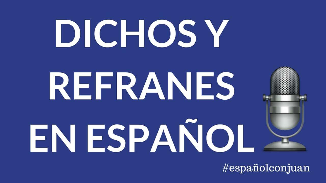 Dichos Y Refranes En Espanol 1001 Reasons To Learn Spanish