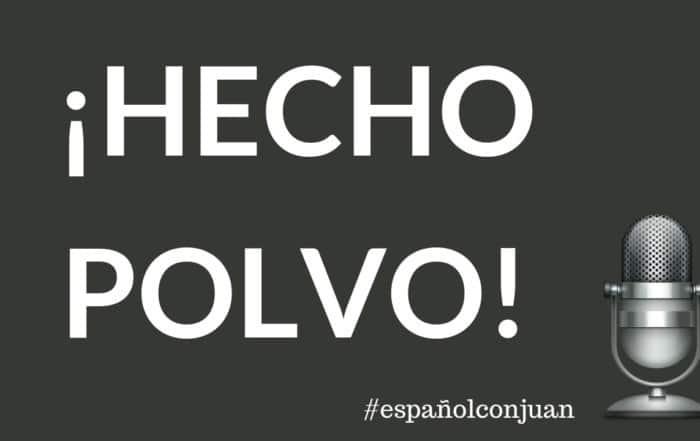Spanish podcast. Spanish expressions: hecho polvo